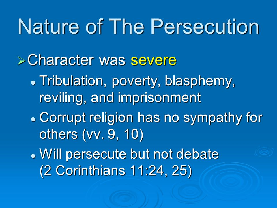 Nature of The Persecution  Character was severe Tribulation, poverty, blasphemy, reviling, and imprisonment Tribulation, poverty, blasphemy, reviling