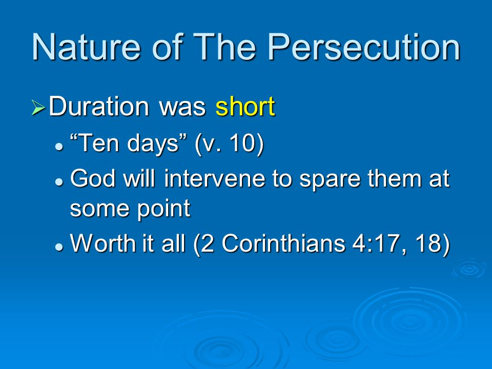 """Nature of The Persecution  Duration was short """"Ten days"""" (v. 10) """"Ten days"""" (v. 10) God will intervene to spare them at some point God will intervene"""