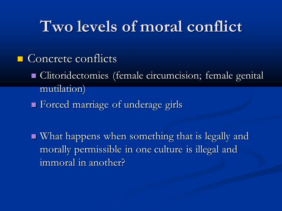 Two levels of moral conflict Concrete conflicts Concrete conflicts Clitoridectomies (female circumcision; female genital mutilation) Clitoridectomies