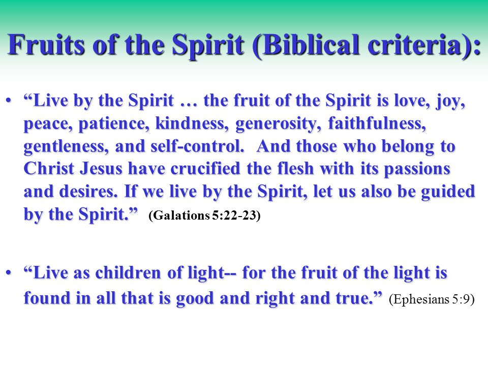 Fruits of the Spirit (Biblical criteria): Live by the Spirit … the fruit of the Spirit is love, joy, peace, patience, kindness, generosity, faithfulness, gentleness, and self-control.