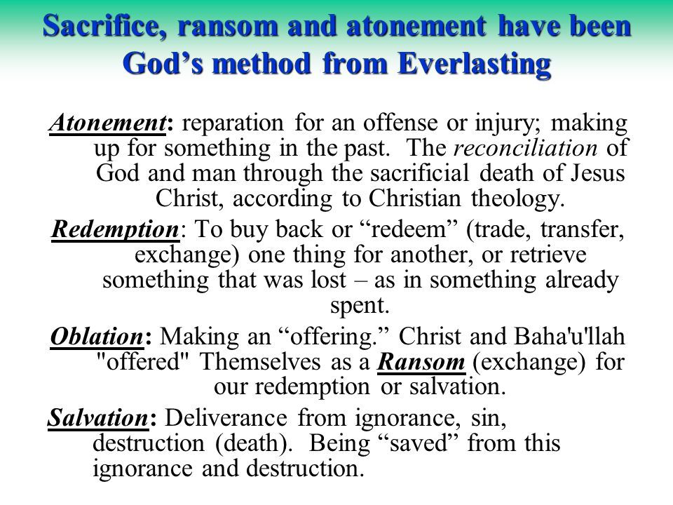 Sacrifice, ransom and atonement have been God's method from Everlasting Atonement: reparation for an offense or injury; making up for something in the past.