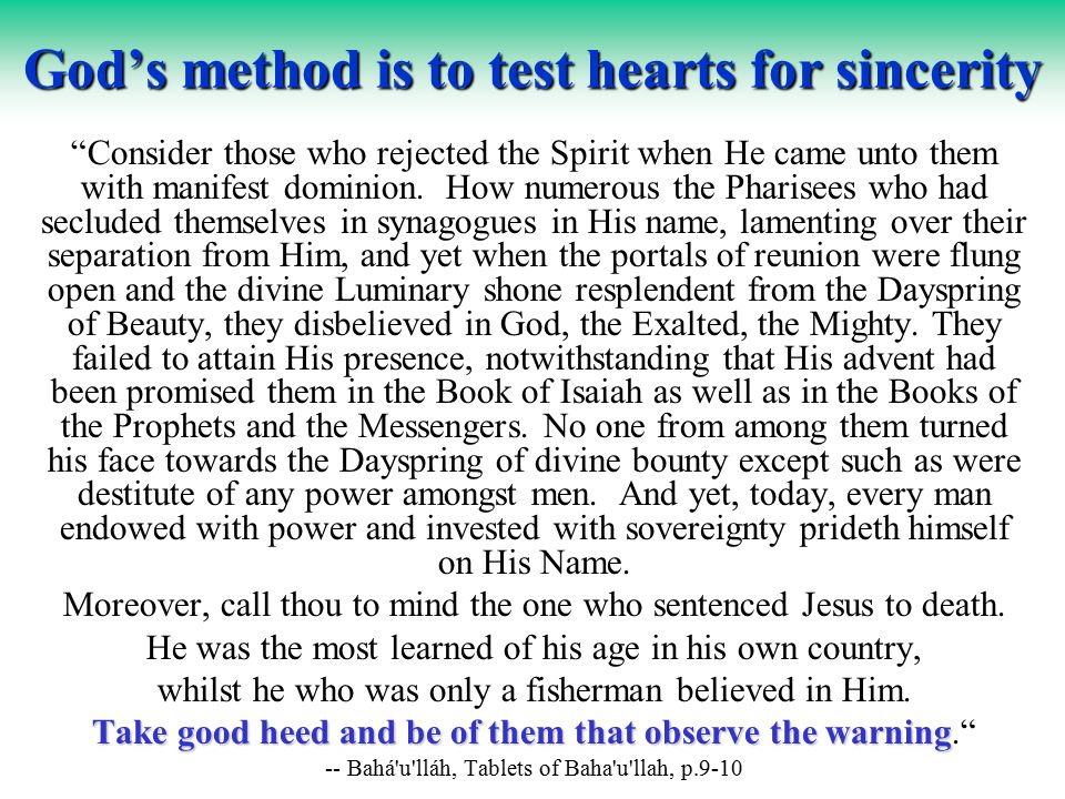 God's method is to test hearts for sincerity Consider those who rejected the Spirit when He came unto them with manifest dominion.