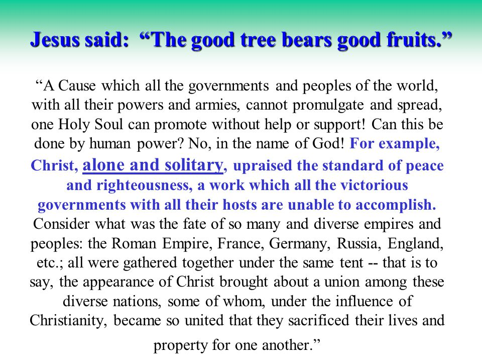 Baha u llah casts out evil by enjoining upon humanity the most noble virtues -- that is, to love God, love humanity and try to serve it….