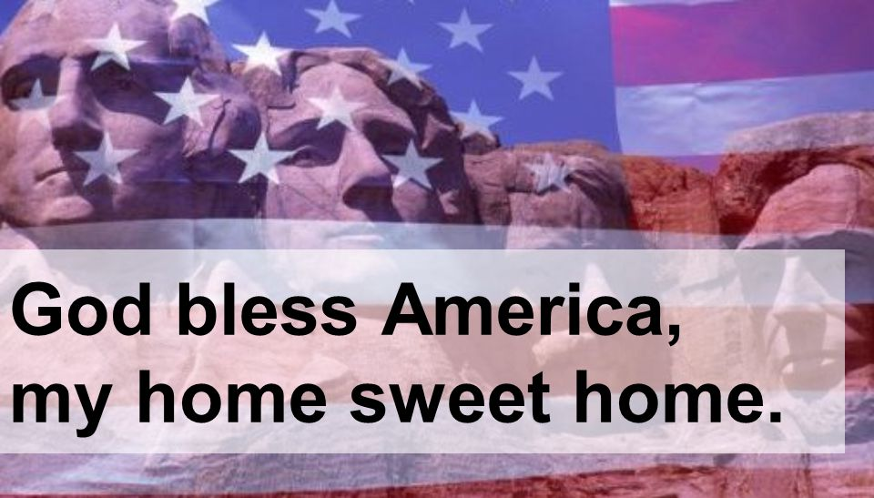 God bless America, my home sweet home.