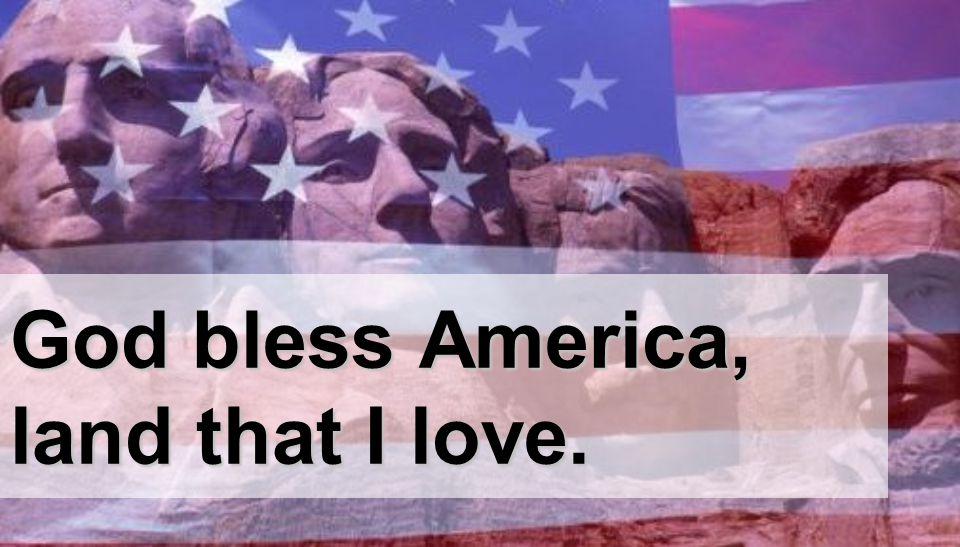 God bless America, land that I love.