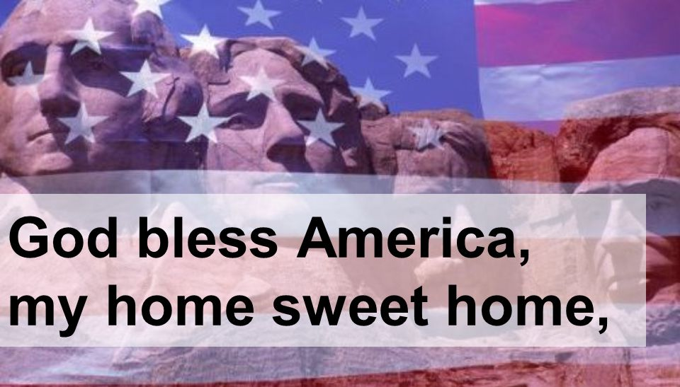 God bless America, my home sweet home,