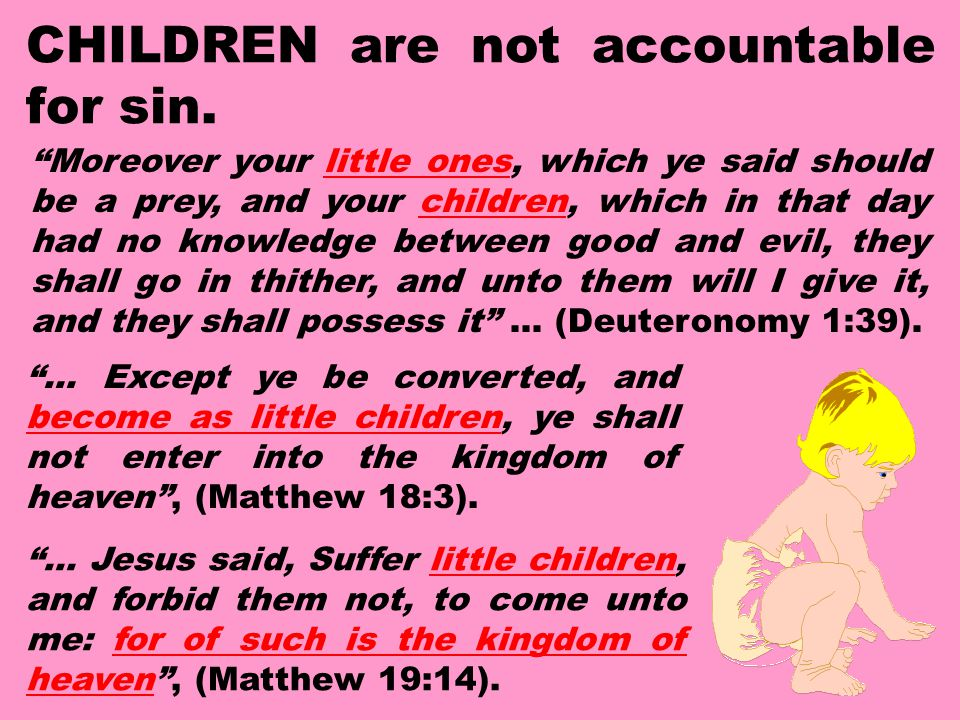 "CHILDREN are not accountable for sin. ""Moreover your little ones, which ye said should be a prey, and your children, which in that day had no knowledg"