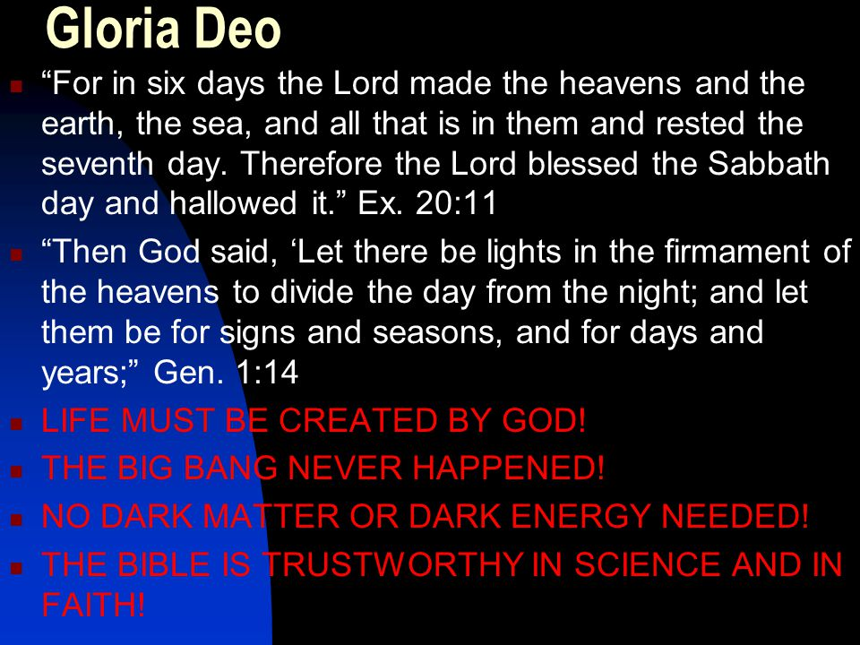 Gloria Deo For in six days the Lord made the heavens and the earth, the sea, and all that is in them and rested the seventh day.