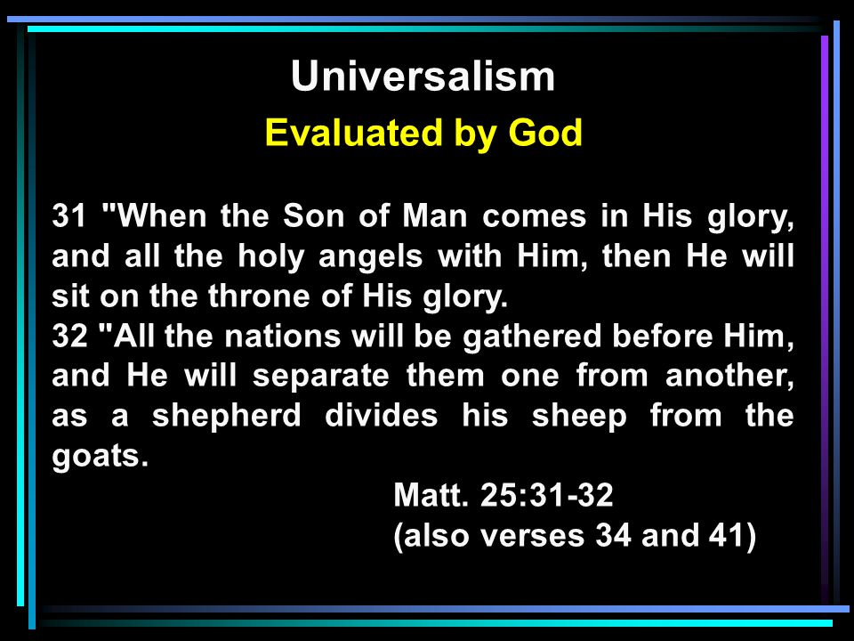 Universalism Evaluated by God 31 When the Son of Man comes in His glory, and all the holy angels with Him, then He will sit on the throne of His glory.