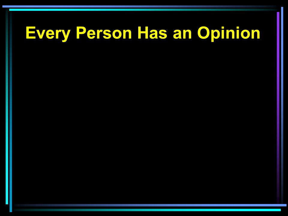 Every Person Has an Opinion