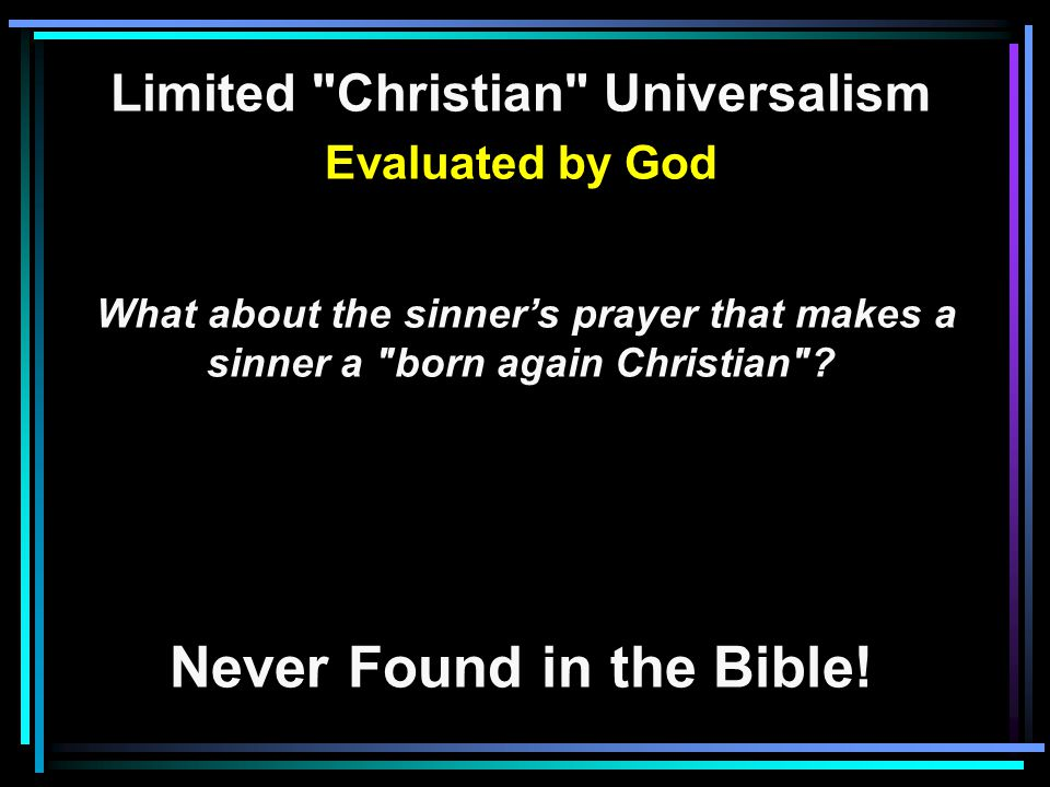Limited Christian Universalism Evaluated by God What about the sinner's prayer that makes a sinner a born again Christian .