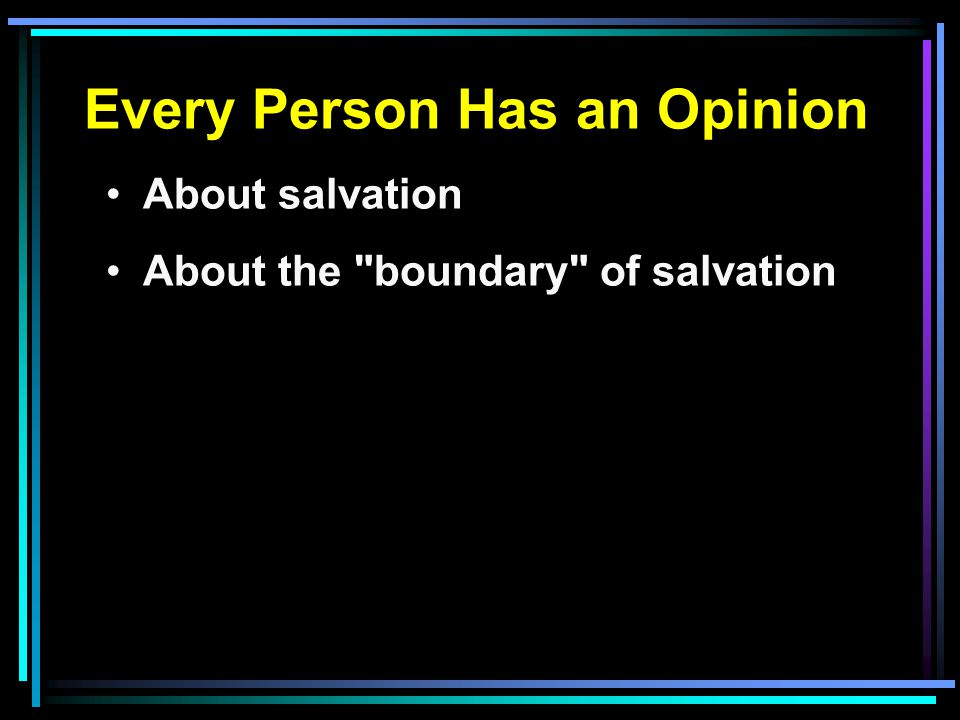 Every Person Has an Opinion About salvation About the boundary of salvation
