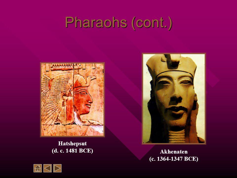 Pharaohs (cont.) Akhenaten (c. 1364-1347 BCE) Hatshepsut (d. c. 1481 BCE)