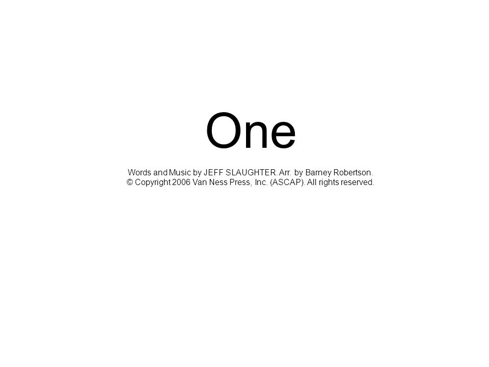 One Words and Music by JEFF SLAUGHTER. Arr. by Barney Robertson. © Copyright 2006 Van Ness Press, Inc. (ASCAP). All rights reserved.