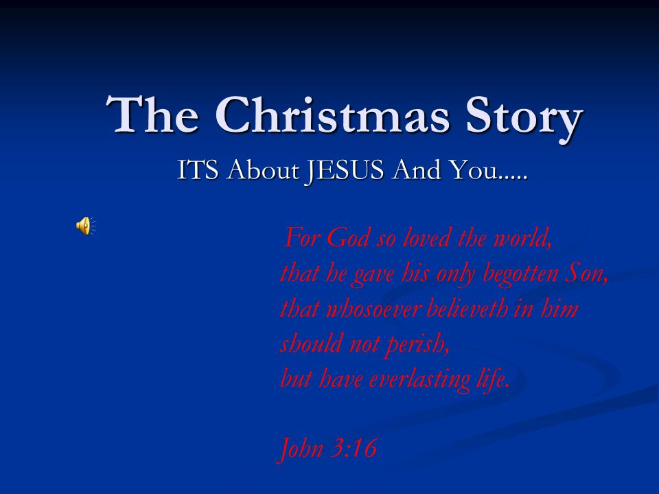The Christmas Story ITS About JESUS And You.....