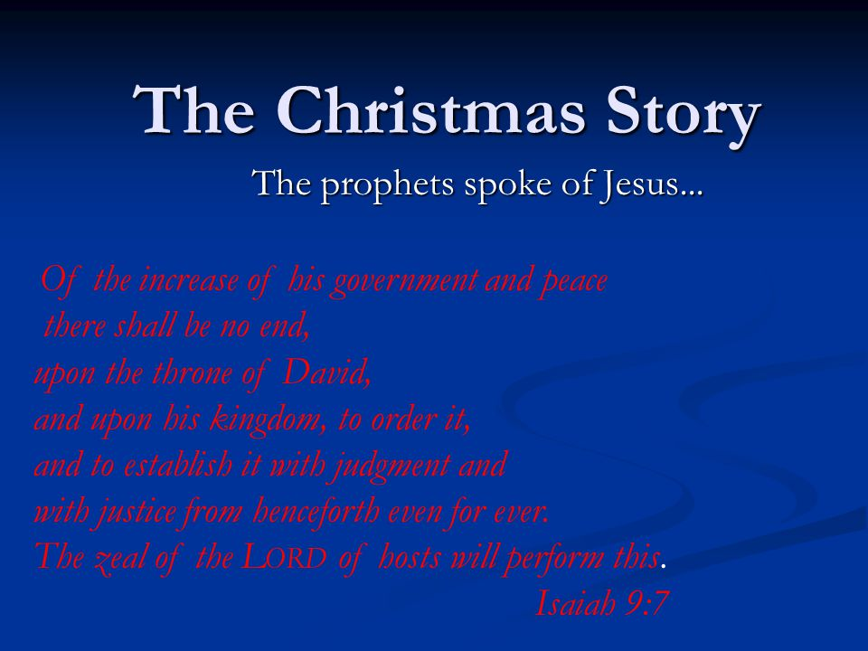 The Christmas Story The prophets spoke of Jesus...