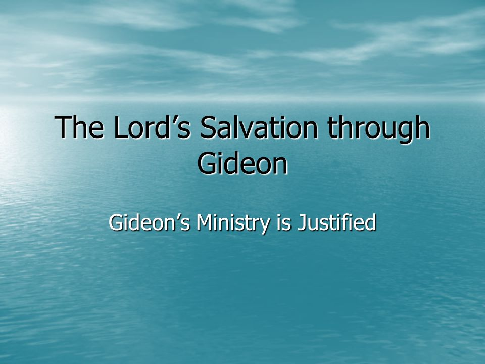 The Lord's Salvation through Gideon Gideon's Ministry is Justified