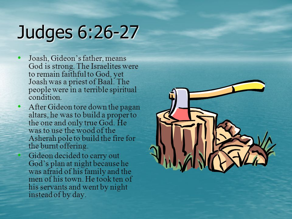 Judges 6:26-27 Joash, Gideon's father, means God is strong.