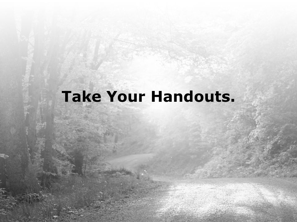Take Your Handouts.