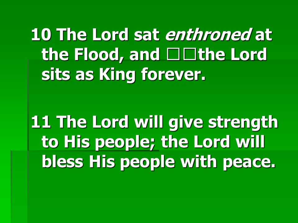 10 The Lord sat enthroned at the Flood, and the Lord sits as King forever.