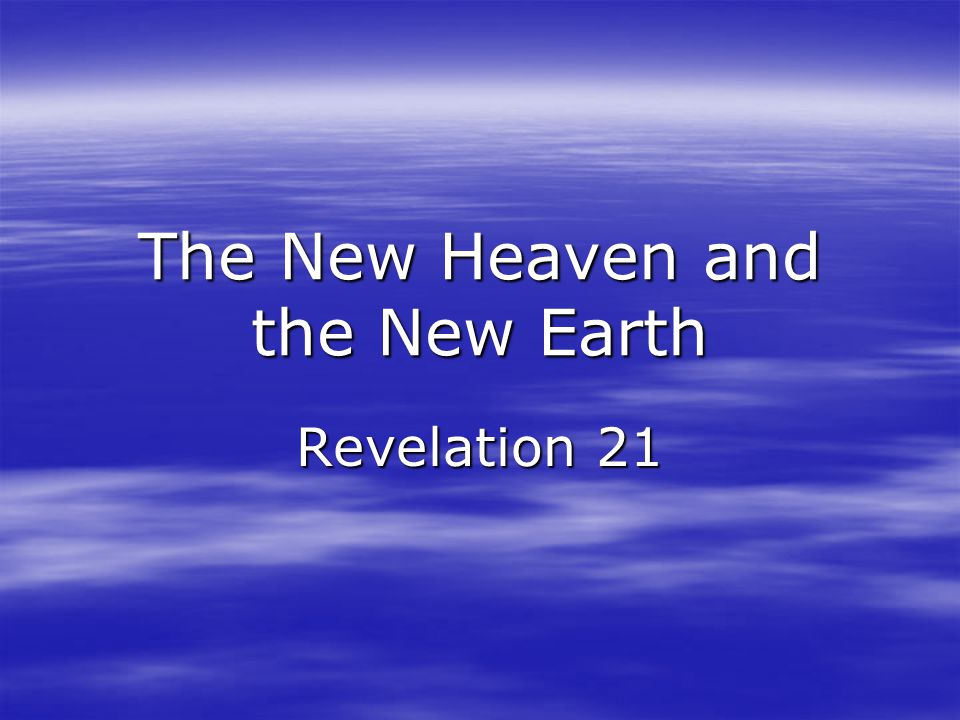 The New Heaven and the New Earth Revelation 21