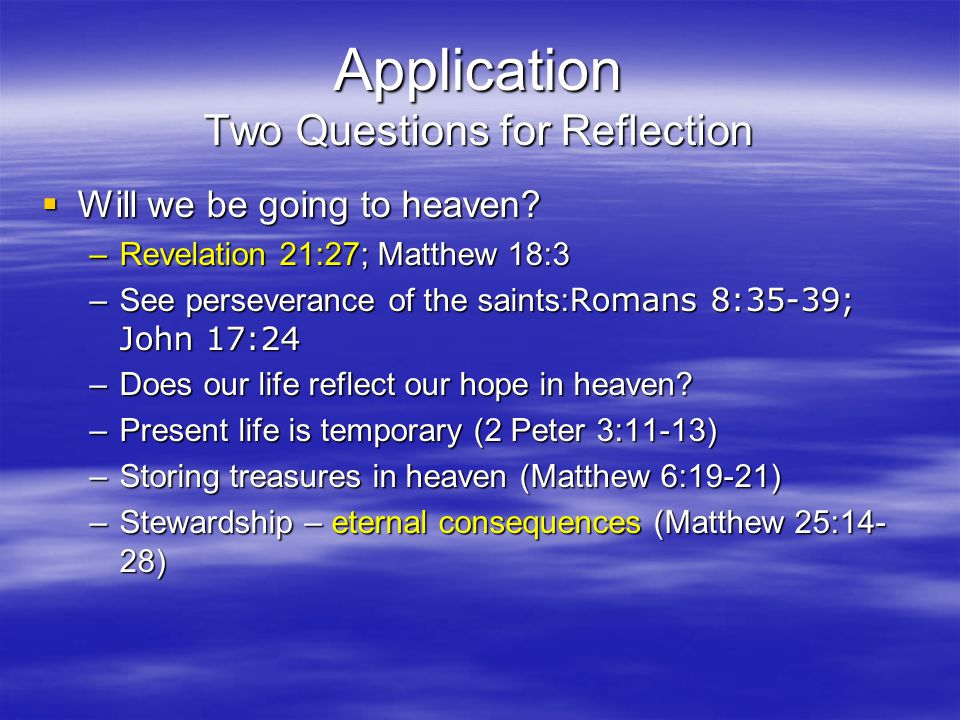 Application Two Questions for Reflection  Will we be going to heaven.