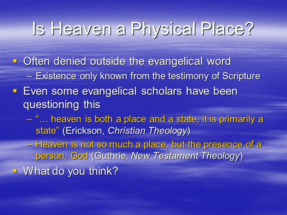 The Case for Heaven as a Place  Jesus' ascension –Acts 1:9-11  Stephen's death –Acts 7:55-56  Jesus' promise –John 14:2-3