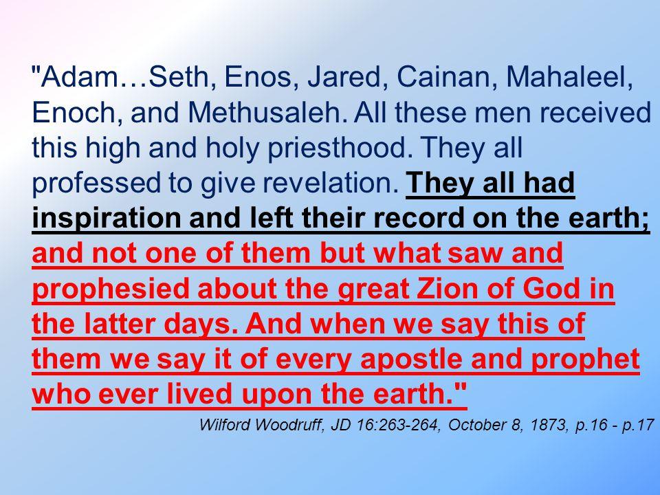 Adam…Seth, Enos, Jared, Cainan, Mahaleel, Enoch, and Methusaleh.