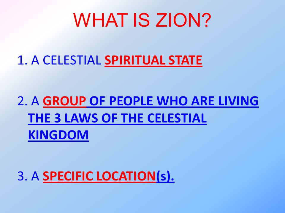 WHAT IS ZION. 1. A CELESTIAL SPIRITUAL STATE 2.