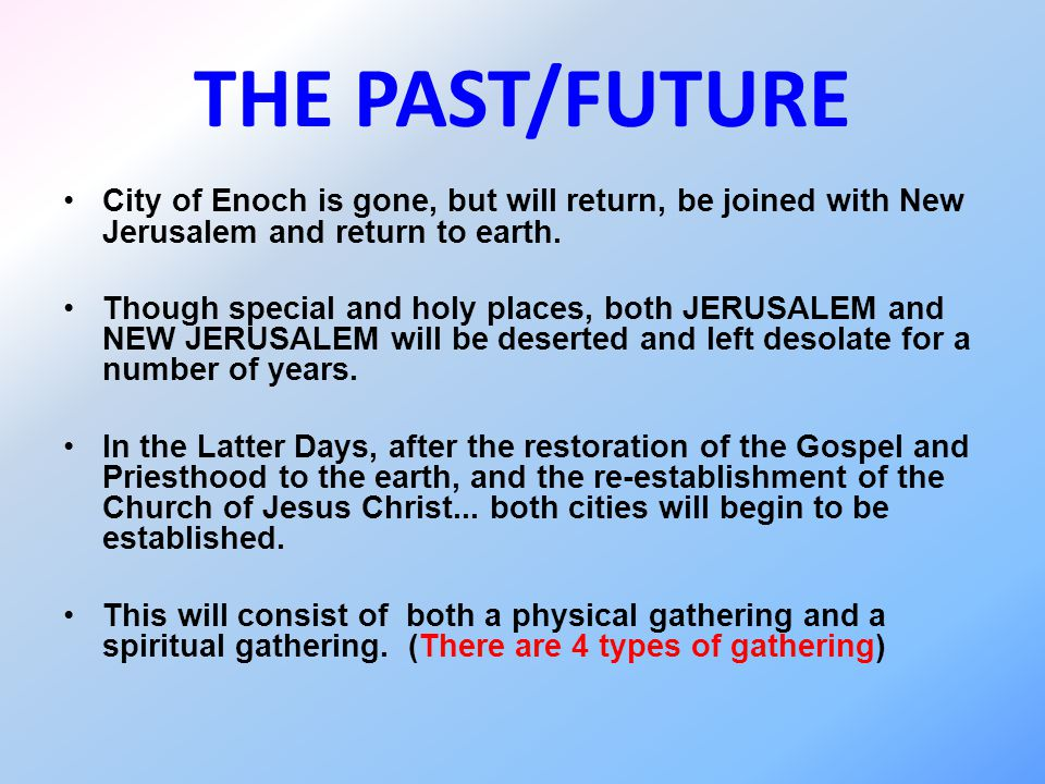 THE PAST/FUTURE City of Enoch is gone, but will return, be joined with New Jerusalem and return to earth. Though special and holy places, both JERUSAL