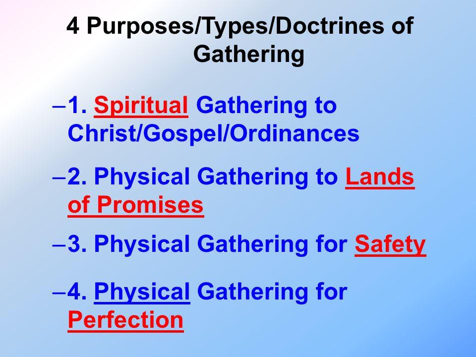 4 Purposes/Types/Doctrines of Gathering –1. Spiritual Gathering to Christ/Gospel/Ordinances –2.