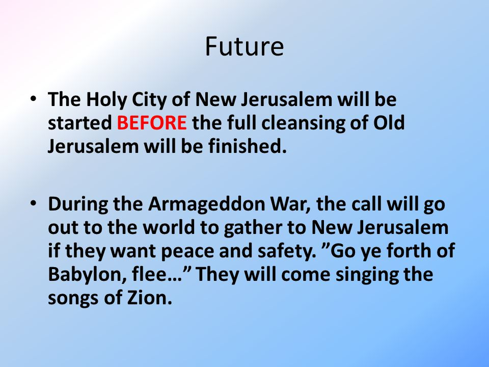 Future The Holy City of New Jerusalem will be started BEFORE the full cleansing of Old Jerusalem will be finished.