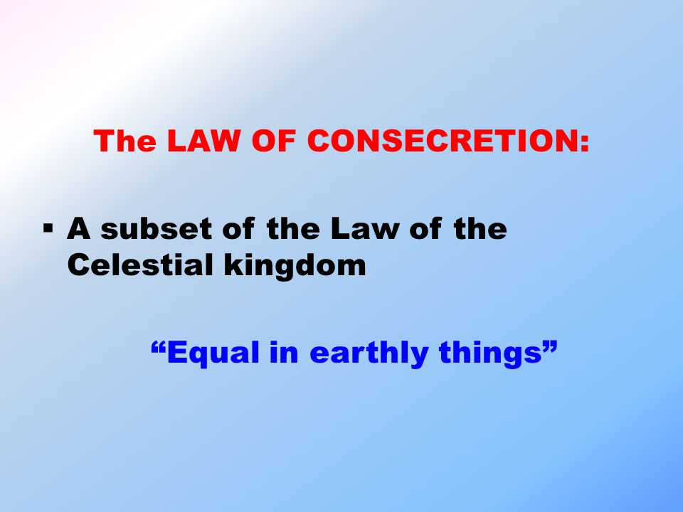The LAW OF CONSECRETION:  A subset of the Law of the Celestial kingdom Equal in earthly things