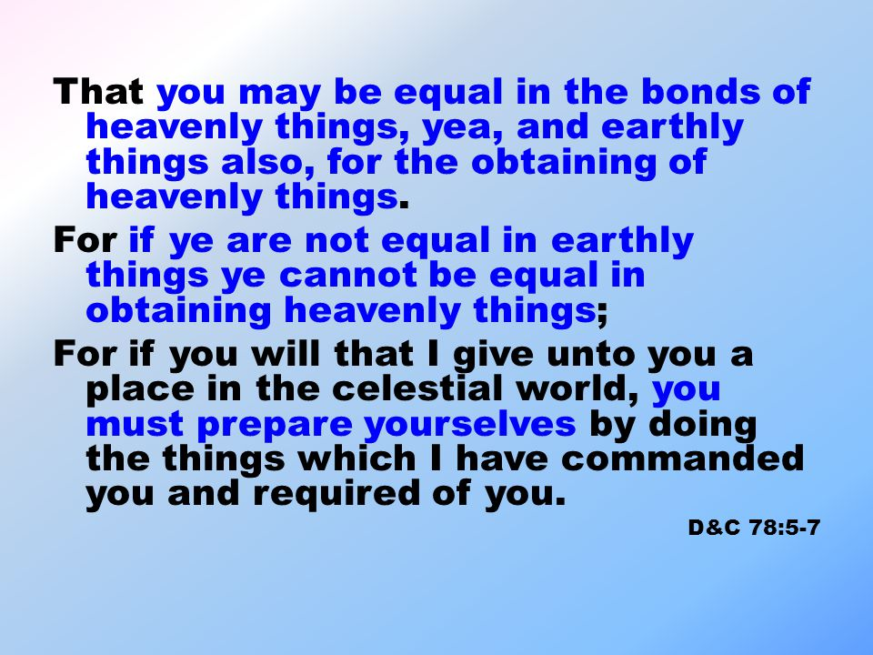 That you may be equal in the bonds of heavenly things, yea, and earthly things also, for the obtaining of heavenly things. For if ye are not equal in