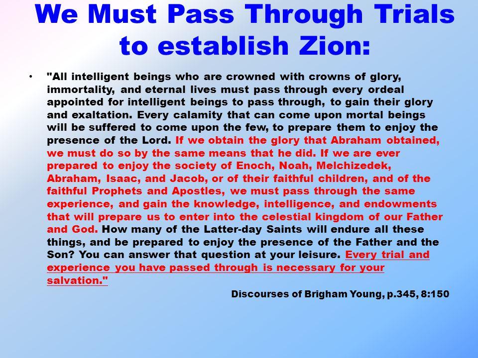 We Must Pass Through Trials to establish Zion: