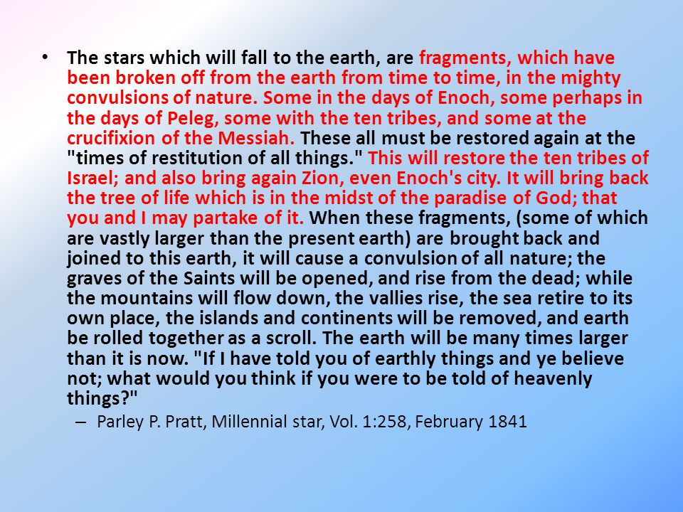 The stars which will fall to the earth, are fragments, which have been broken off from the earth from time to time, in the mighty convulsions of nature.