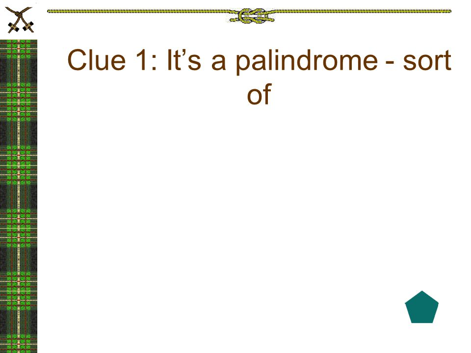 Clue 1: It's a palindrome - sort of