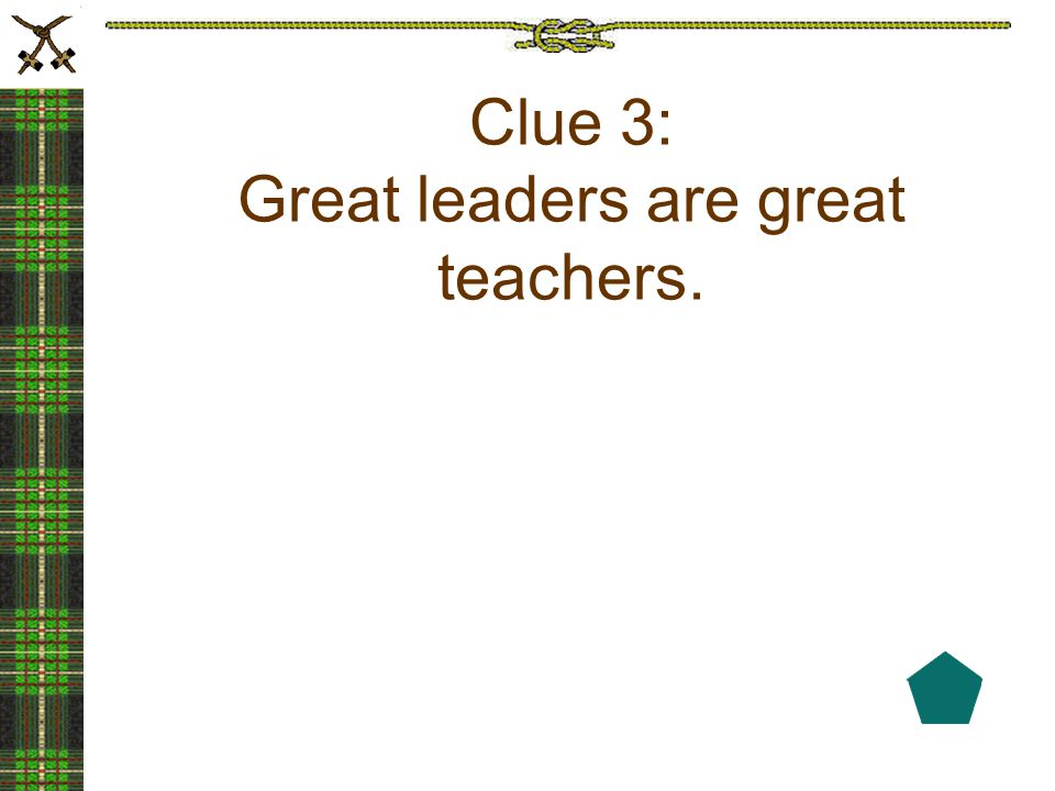 Clue 3: Great leaders are great teachers.