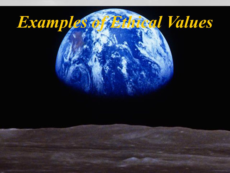 Ethical Values  Universal Codes of Conduct  How We Ought to Behave  Accepted Standards of Right and Wrong