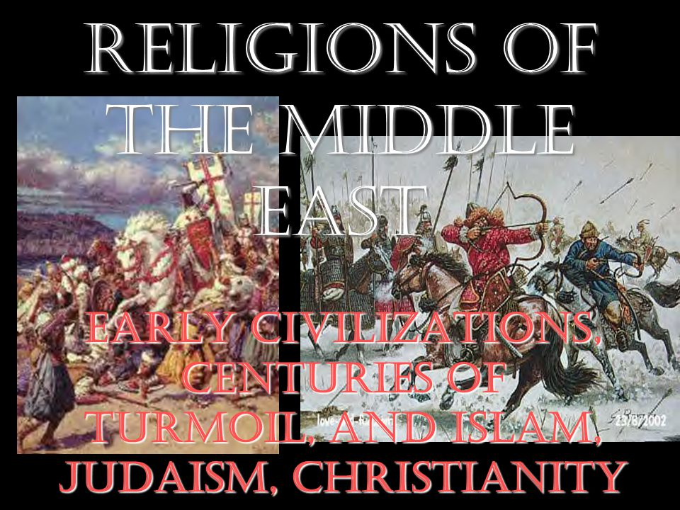 History and Religions of the Middle East Early Civilizations, Centuries of Turmoil, and Islam, Judaism, Christianity