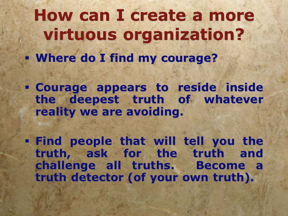 How can I create a more virtuous organization.  Courage is contagious.