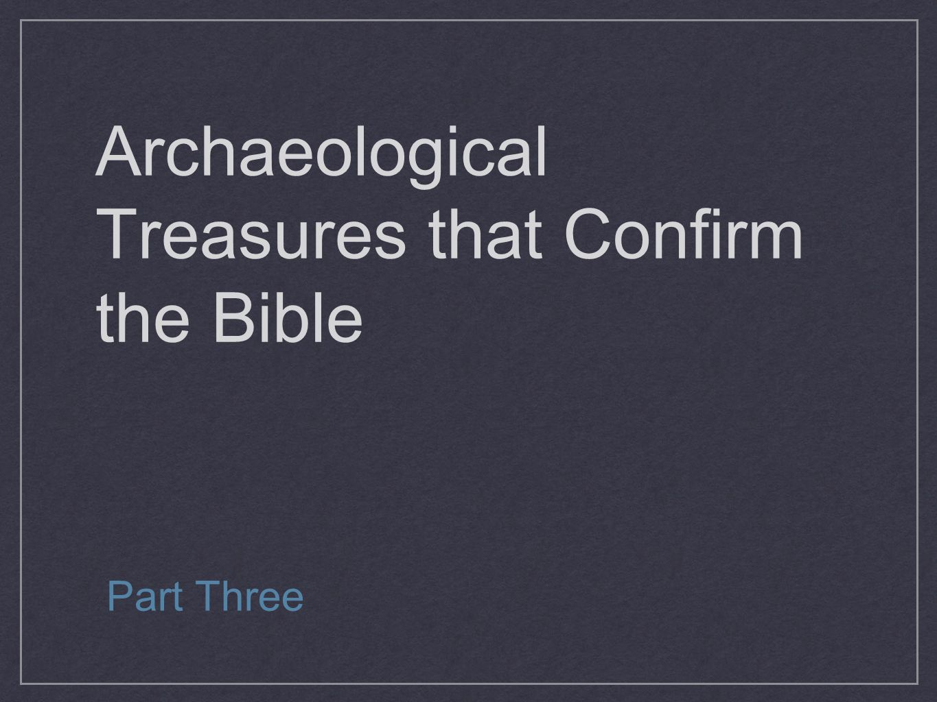 Archaeological Treasures that Confirm the Bible Part Three