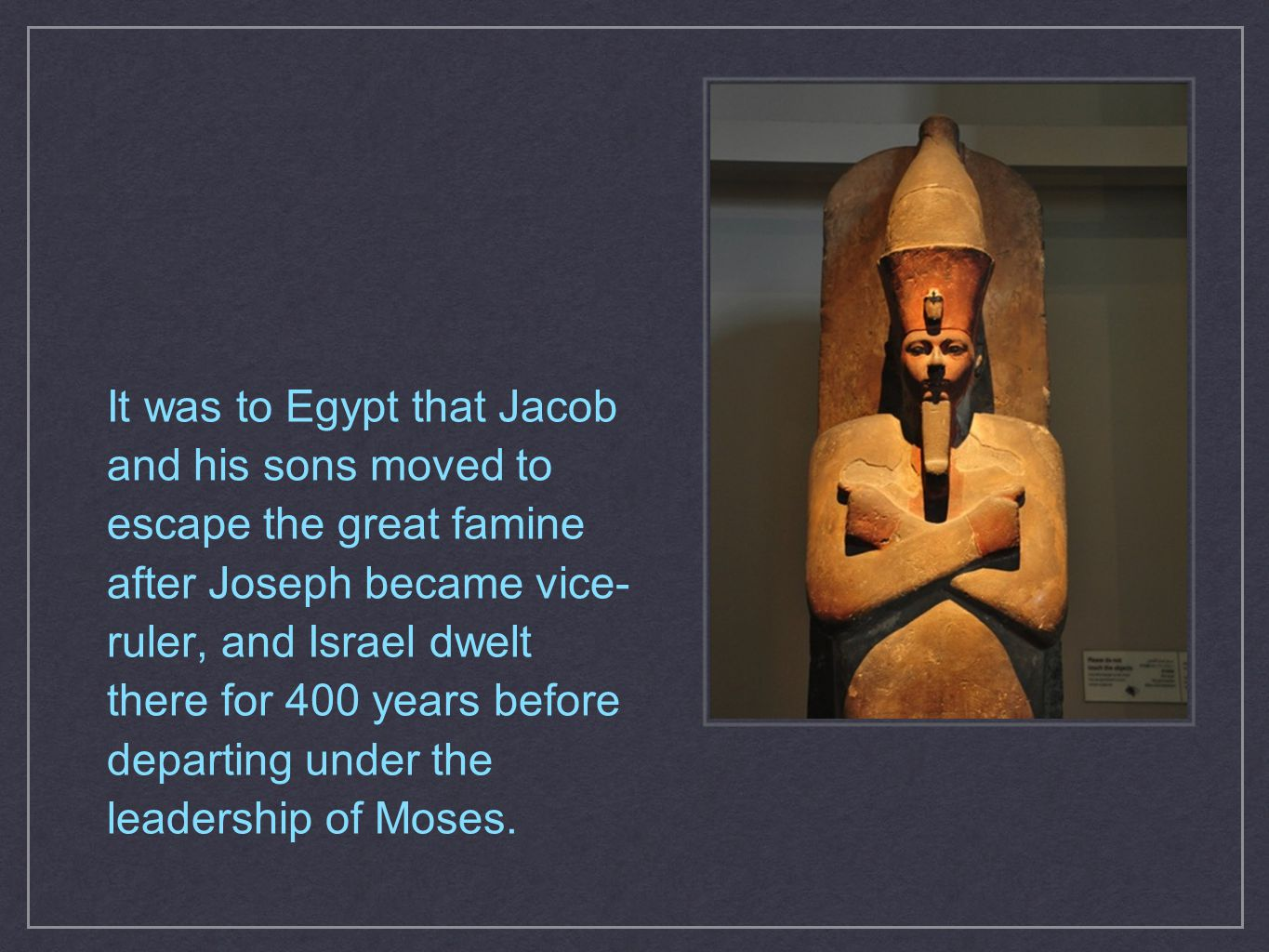 Some say the pharaoh of the Exodus was Amenophis II (also called Amenhotep).