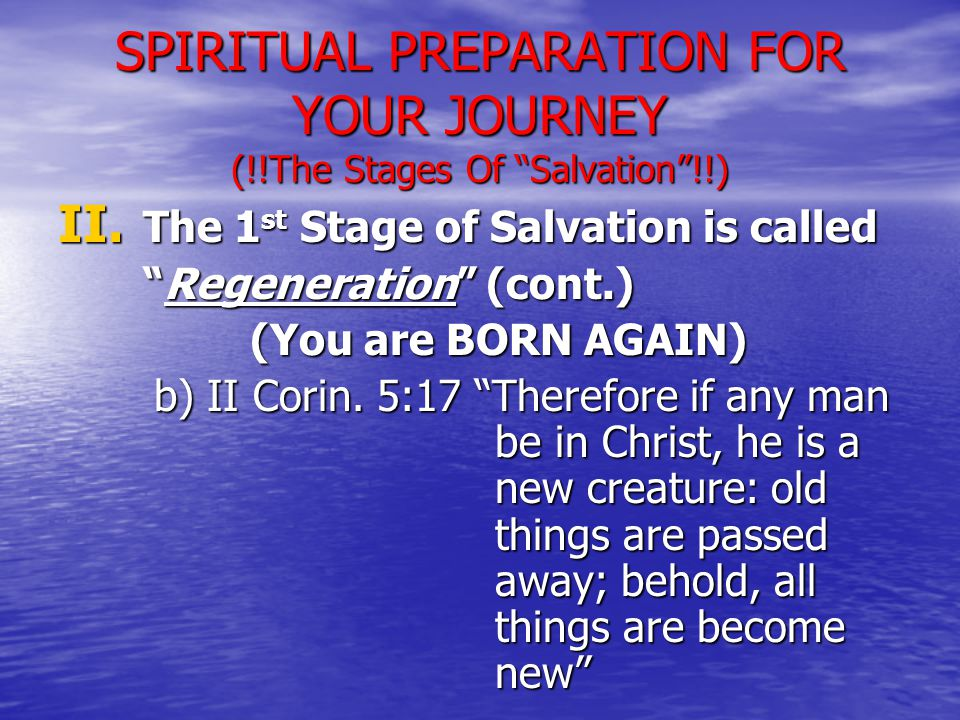 II. The 1 st Stage of Salvation is called Regeneration (cont.) (You are BORN AGAIN) b) II Corin.