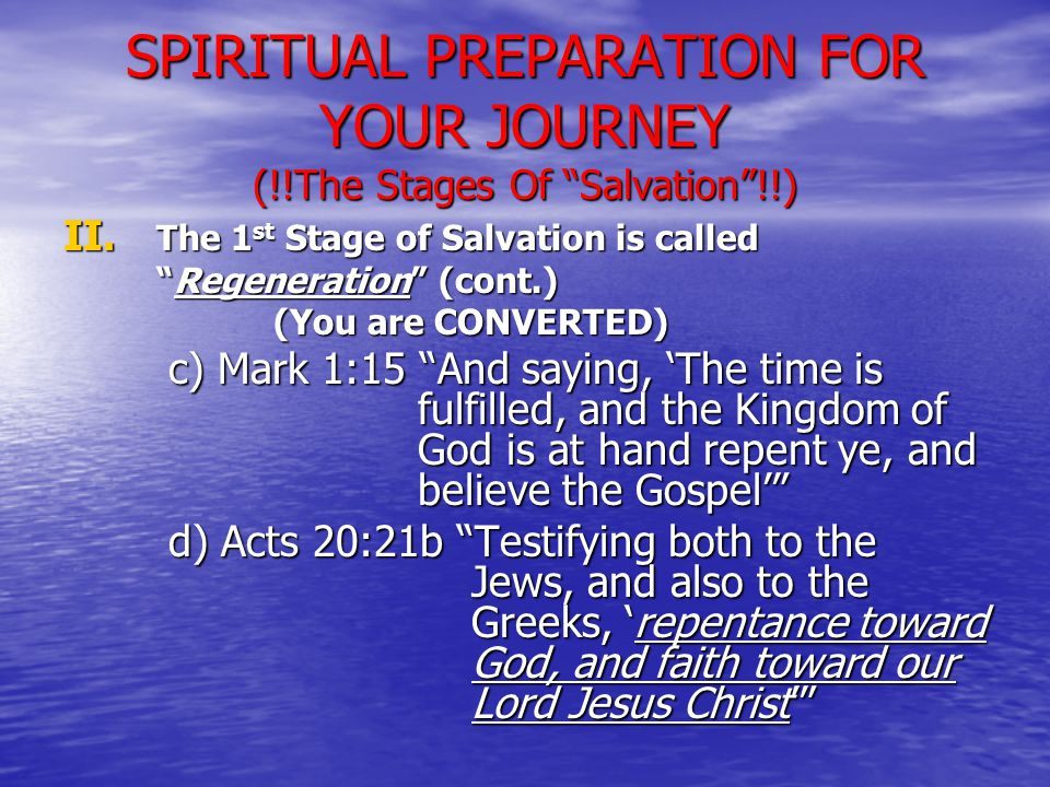 """II. The 1 st Stage of Salvation is called """"Regeneration"""" (cont.) (You are CONVERTED) c) Mark 1:15 """"And saying, 'The time is fulfilled, and the Kingdom"""