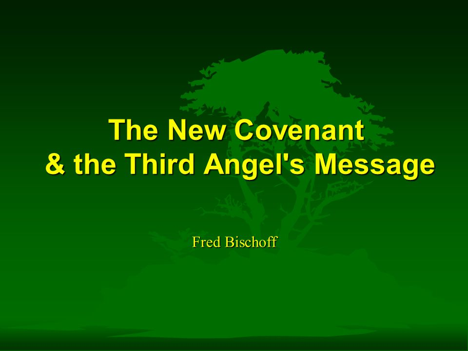 Fred Bischoff The New Covenant & the Third Angel s Message