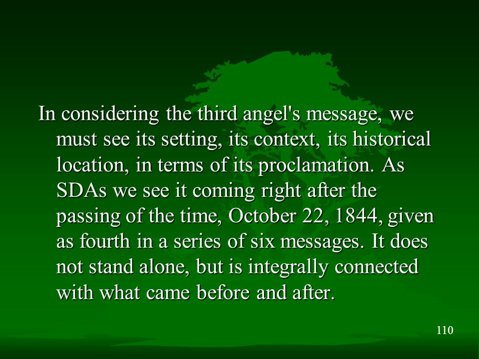 110 In considering the third angel s message, we must see its setting, its context, its historical location, in terms of its proclamation.