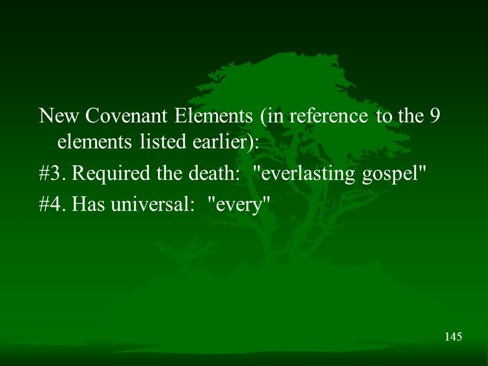 145 New Covenant Elements (in reference to the 9 elements listed earlier): #3.