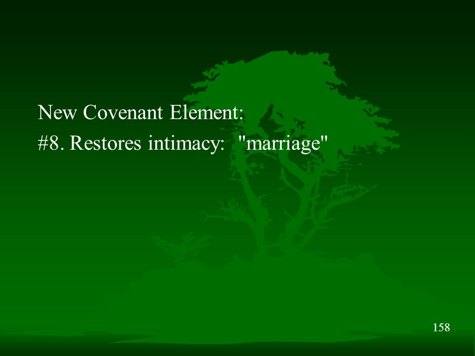 158 New Covenant Element: #8. Restores intimacy: