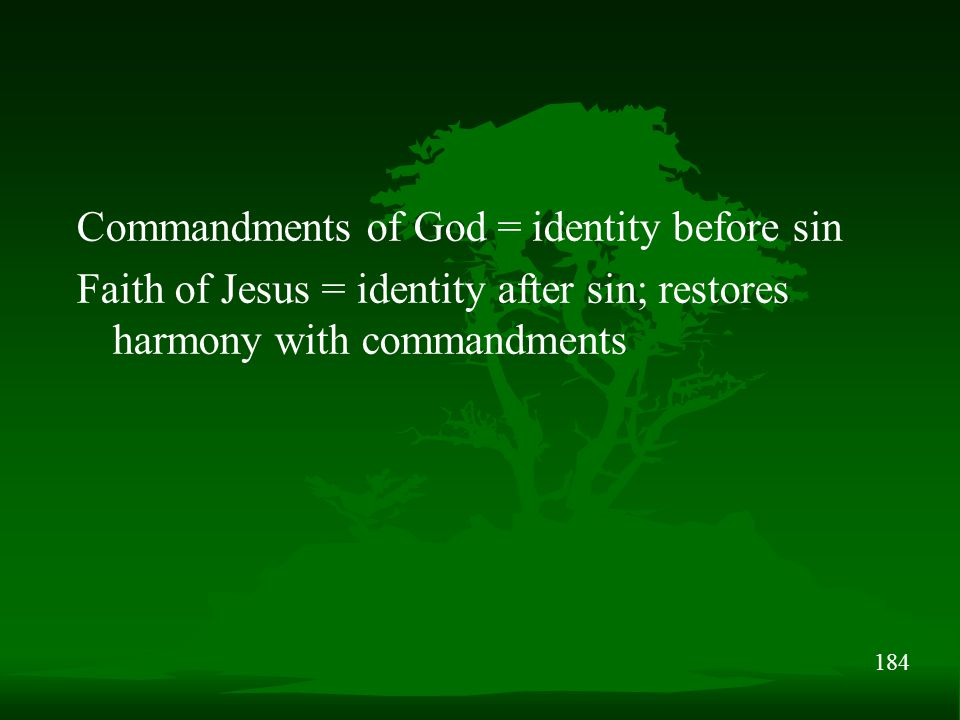 184 Commandments of God = identity before sin Faith of Jesus = identity after sin; restores harmony with commandments